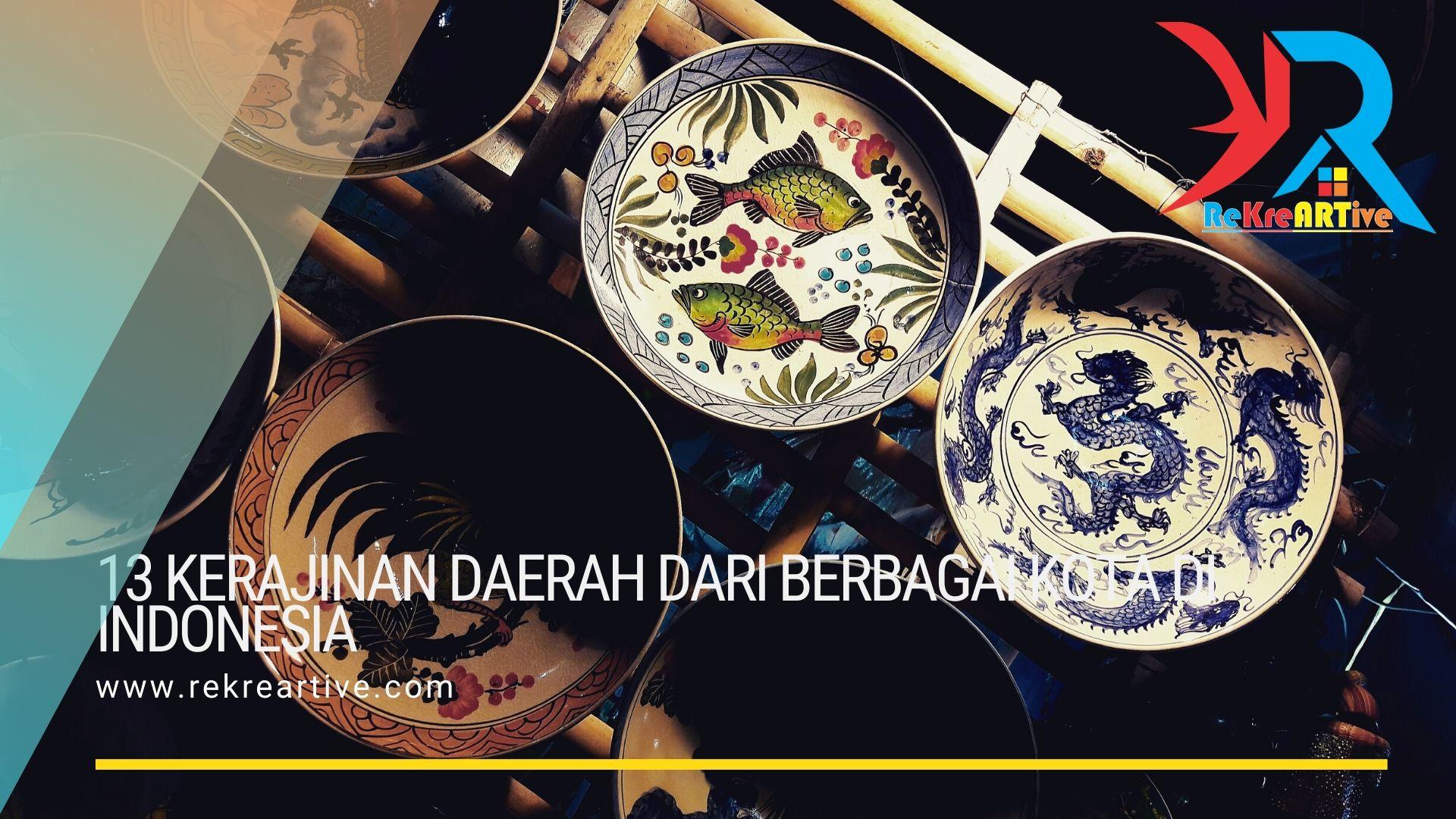 13 Kerajinan Daerah Dari Berbagai Kota Di Indonesia Rekreartive
